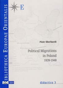 Piotr Eberhardt, Political Migrations in Poland 1939-1948, t. XXV - didactica 3, Warszawa 2006