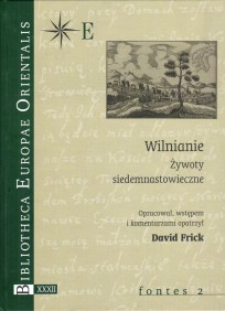 Wilnianie. Żywoty siedemnastowieczne, opracował, wstępem i komentarzem opatrzył David Frick, t. XXXII - fontes 2, Warszawa 2008