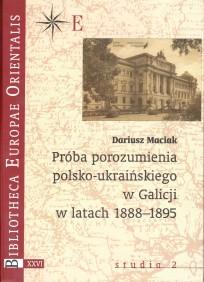 Dariusz Maciak, Próba Porozumienia Polsko-Ukraińskiego w Galicji w Latach 1888-1895, t. XXVI - studia 2, Warszawa 2006