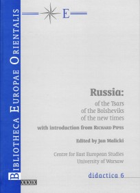 Russia : of the tsars of the bolsheviks of the new times / ed. by Jan Malicki ; with introd. from Richard Pipes, t. XXXIX, didactica 6, Warszawa 2013