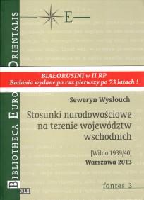 Seweryn Wysłouch, Stosunki narodowościowe na terenie województw wschodnich [Wilno 1934/40], t. XLII - fontes 3, Warszawa 2013