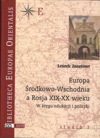 Leszek Zasztowt, Europa Środkowa a Rosja XIX-XX wieku. W kręgu edukacji i polityki,  t. XXVII - studia 3, Warszawa 2007